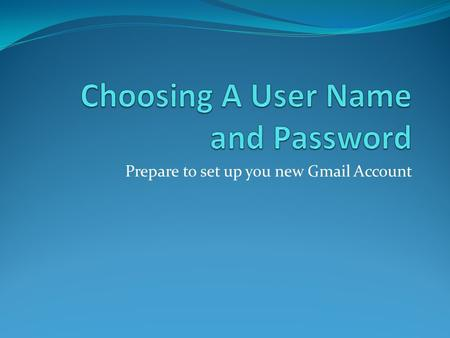 Prepare to set up you new Gmail Account. What email are you using? Software Program Name Owned bySoftware Location Outlook ExpressMicrosoftOn Your Computer.