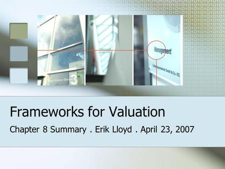 Frameworks for Valuation Chapter 8 Summary. Erik Lloyd. April 23, 2007.