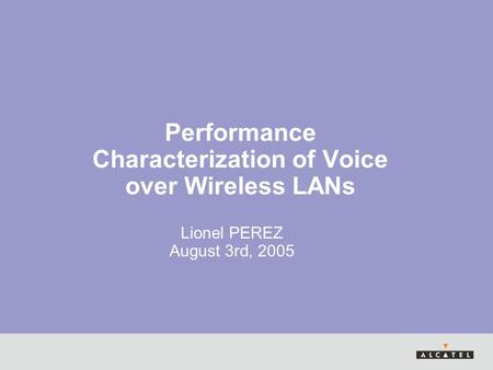 Performance Characterization of Voice over Wireless LANs Lionel PEREZ August 3rd, 2005.