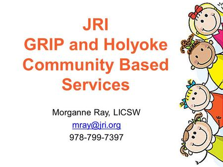 Morganne Ray, LICSW 978-799-7397. Across 4 states – MA, CT, RI & PA Programs offering Residential and Foster Care, Developmental and Mental.
