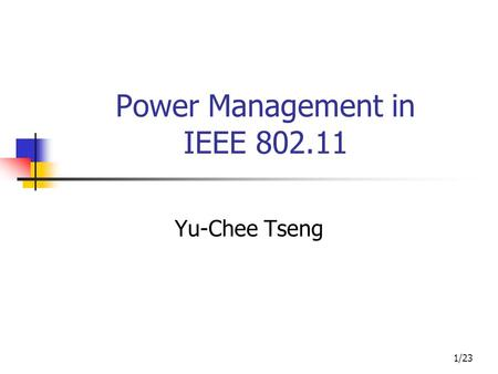 1/23 Power Management in IEEE 802.11 Yu-Chee Tseng.