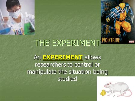 An EXPERIMENT allows researchers to control or manipulate the situation being studied THE EXPERIMENT.
