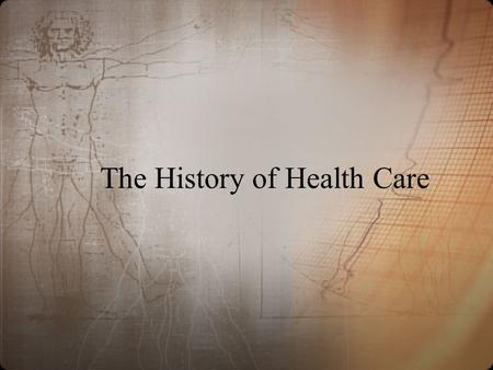 The History of Health Care. Ancient Times Concerned with prevention of injury from predators Thought illness/disease was caused by supernatural spirits.