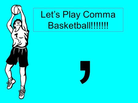 Let's Play Comma Basketball!!!!!!!,. In the morning we'll start with vocab words. Rule ?, Rule 4: Introductory phrases.
