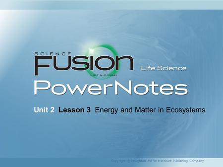 Unit 2 Lesson 3 Energy and Matter in Ecosystems Copyright © Houghton Mifflin Harcourt Publishing Company.