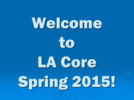 Welcome to LA Core Spring 2015!. Professor Lori Rottenberg    B.A. Creative Writing  M.A. Linguistics and Teaching.