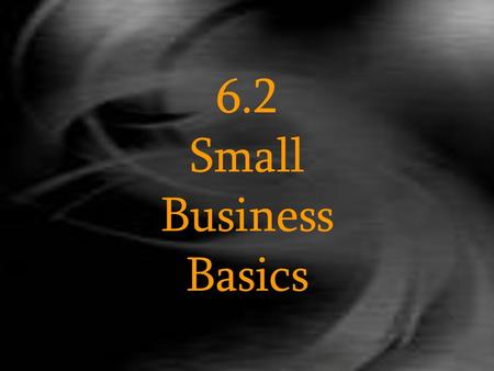6.2 Small Business Basics. Small Business Ownership ◊We know the greatest % of businesses in the U.S. is made up of small businesses ◊Half of all private.