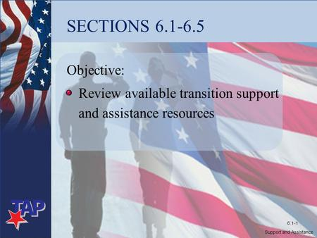 SECTIONS 6.1-6.5 Objective: Review available transition support and assistance resources Support and Assistance 6.1-1.