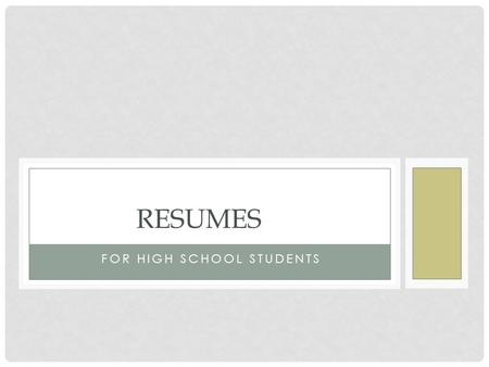 FOR HIGH SCHOOL STUDENTS RESUMES. QUIZ What is the initial amount of time an employer takes to review an applicant's resume? Answer: 15 – 20 seconds minimum.