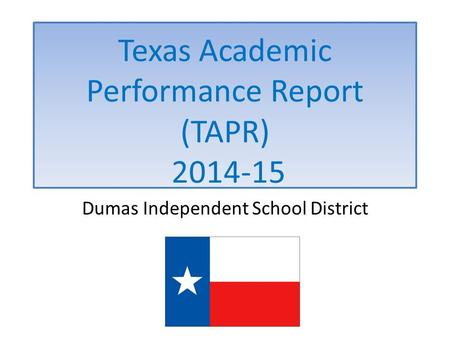 Dumas Independent School District Texas Academic Performance Report (TAPR) 2014-15.