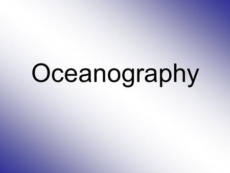 Oceanography. How much of the Earth's surface is water?