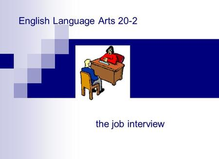 English Language Arts 20-2 the <strong>job</strong> interview. Preparing for the Interview dress professionally – business dress recommended – first impressions are important.