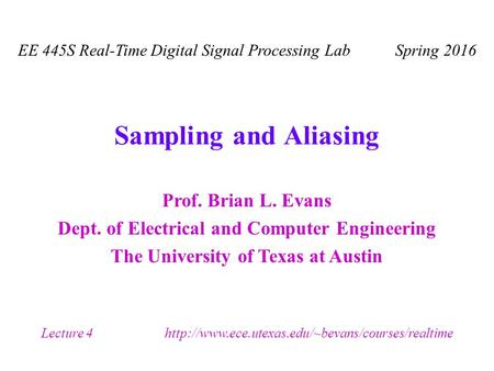 Prof. Brian L. Evans Dept. of Electrical and Computer Engineering The University of Texas at Austin Lecture 4