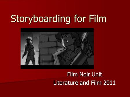 Storyboarding for Film Film Noir Unit Literature and Film 2011.