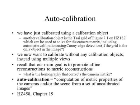 Auto-calibration we have just calibrated using a calibration object –another calibration object is the Tsai grid of Figure 7.1 on HZ182, which can be used.
