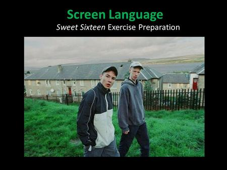 Screen Language Sweet Sixteen Exercise Preparation.
