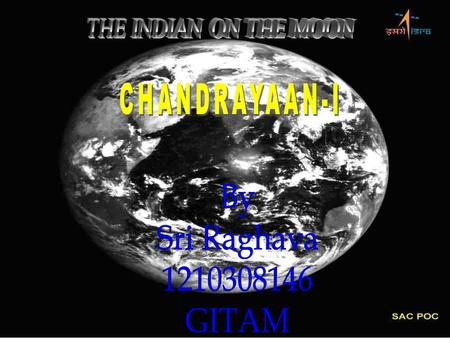 Proposal of Chandrayaan 1 The main person behind it was Dr. A P J Abdul Kalam Signed up by the then Prime Minister, Atal Bihari Vajpayee in 2003 It took.