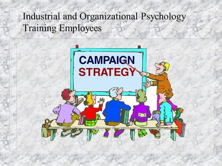 Industrial and Organizational Psychology Training Employees.