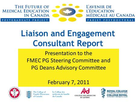 Liaison and Engagement Consultant Report Presentation to the FMEC PG Steering Committee and PG Deans Advisory Committee February 7, 2011.