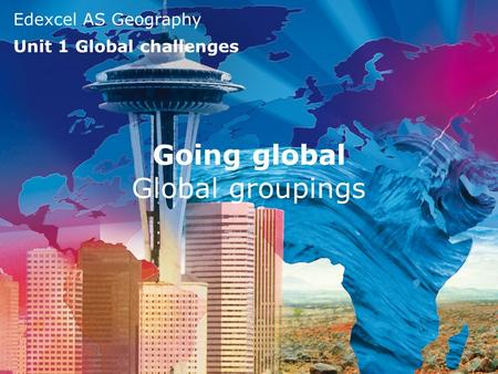 Going global Global groupings