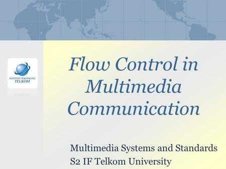 Flow Control in Multimedia Communication Multimedia Systems and Standards S2 IF Telkom University.