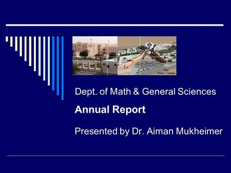 Annual Report Presented by Dr. Aiman Mukheimer Dept. of Math & General Sciences.