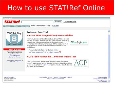 How to use STAT!Ref Online. Search The simplest way to search STAT!Ref is to enter the search term into the field at the top of the page and click the.