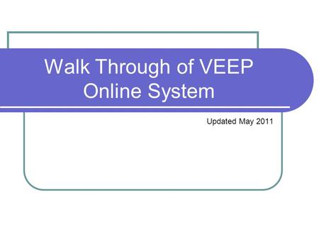 Walk Through of VEEP Online System Updated May 2011.