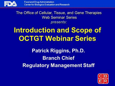Food and Drug Administration Center for Biologics Evaluation and Research The Office of Cellular, Tissue, and Gene Therapies Web Seminar Series presents: