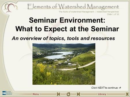 Seminar Environment: What to Expect at the Seminar An overview of topics, tools and resources Click NEXT to continue. 