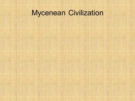 Mycenean Civilization. Invaders were Greek speaking Indo- European tribes that had moved onto the peninsula about 1900 BC.