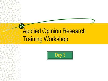 Applied Opinion Research Training Workshop Day 3.