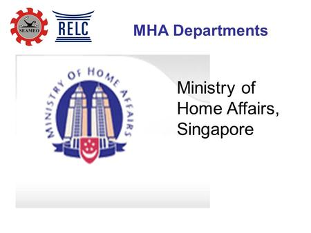 MHA Departments Ministry of Home Affairs, Singapore.