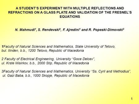 A STUDENT'S EXPERIMENT WITH MULTIPLE REFLECTIONS AND REFRACTIONS ON A GLASS PLATE AND VALIDATION OF THE FRESNEL'S EQUATIONS N. Mahmudi 1, S. Rendevski.