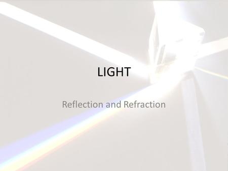 LIGHT Reflection and Refraction. Mirrors and highly polished opaque surfaces reflect light in predictable ways.