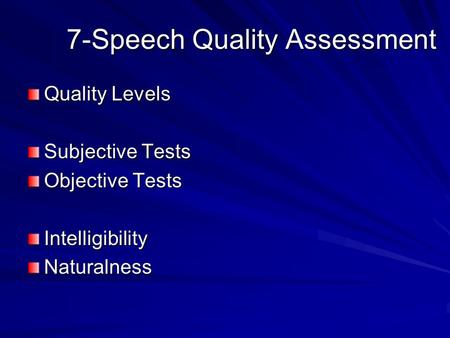 7-Speech Quality Assessment Quality Levels Subjective Tests Objective Tests IntelligibilityNaturalness.
