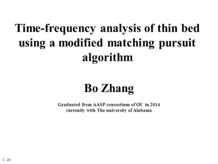 Time-frequency analysis of thin bed using a modified matching pursuit algorithm Bo Zhang Graduated from AASP consortium of OU in 2014 currently with The.