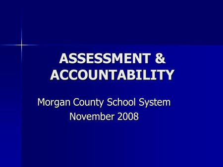 ASSESSMENT & ACCOUNTABILITY Morgan County School System November 2008.