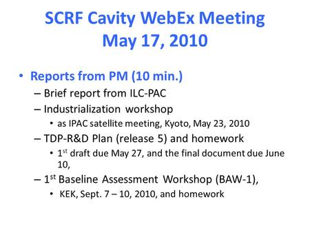 SCRF Cavity WebEx Meeting May 17, 2010 Reports from PM (10 min.) – Brief report from ILC-PAC – Industrialization workshop as IPAC satellite meeting, Kyoto,