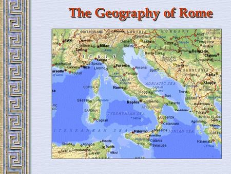 The Geography of Rome. Italy in 750 BCE Influence of the Etruscans  Writing  Religion  The Arch.