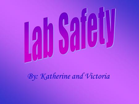 By: Katherine and Victoria. Teks : (1) (A) demonstrate safe practices during field and laboratory investigations; and (B) make wise choices in the use.