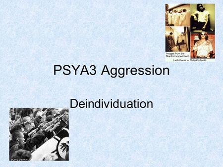 PSYA3 Aggression Deindividuation. Lesson 2 Deindividuation BATs A01 Explain the causes of aggression according to deindividuation A02 Evaluate deindividuation.