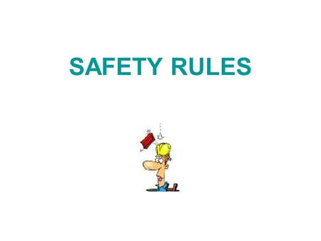 SAFETY RULES. Safety Rules READ, READ, READ Locate –firealarms –eyewash Work with a buddy Declutter.