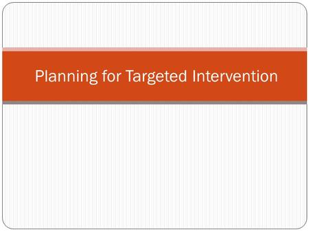 Planning for Targeted Intervention. Planning is the process of mobilization of resources (human, financial & material) for achieving objectives/targets.