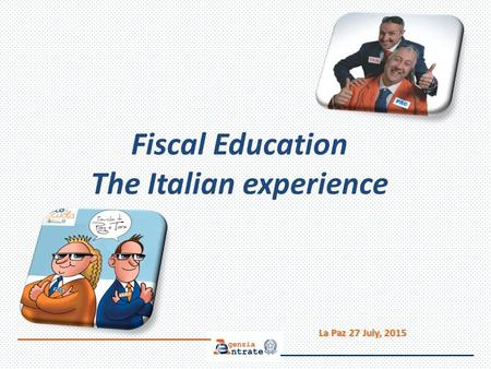 Fiscal Education The Italian experience La Paz 27 July, 2015 La Paz 27 July, 2015.