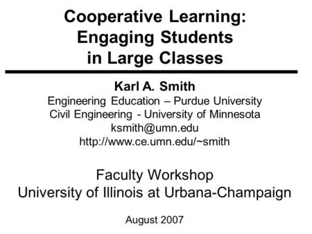Cooperative Learning: Engaging Students in Large Classes Karl A. Smith Engineering <strong>Education</strong> – Purdue University Civil Engineering - University of Minnesota.