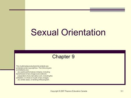 Copyright © 2007 Pearson Education Canada9-1 Sexual Orientation Chapter 9 This multimedia product and its contents are protected under copyright law. The.
