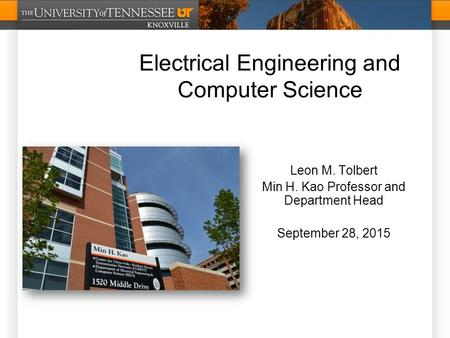 Electrical Engineering and Computer Science Leon M. Tolbert Min H. Kao Professor and Department Head September 28, 2015.
