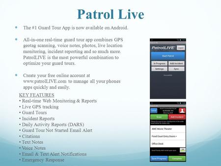 Patrol Live The #1 Guard Tour App is now available on Android. All-in-one real-time guard tour app combines GPS geotag scanning, voice notes, photos, live.