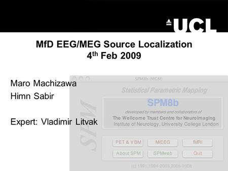MfD EEG/MEG Source Localization 4 th Feb 2009 Maro Machizawa Himn Sabir Expert: Vladimir Litvak.